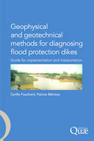 Geophysical and Geotechnical Methods for Diagnosing Flood Protection Dikes, Guide for implementation and interpretation