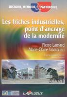 FRICHES INDUSTRIELLES POINT D'ANCRAGE DE LA MODERNITE (LES)