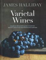 Varietal Wines (Anglais), A Guide to 130 Varieties Grown in Australia and Their Place in the International