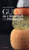 Le guide de l'amateur de fromages
