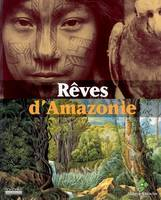 REVES D'AMAZONIE, [exposition, 29 avril-13 novembre 2005]