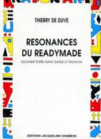 RESONANCES DU READYMADE - DUCHAMP ENTRE AVANT-GARDE ET TRADITION