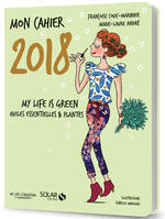 Mon cahier 2018 My life is green