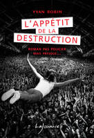 L'appétit de la destruction