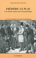 FREDERIC LE PLAY - UNE REFORME SOCIALE SOUS LE SECOND EMPIRE, une réforme sociale sous le Second Empire