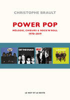Power pop, 1970 - 2019 : mélodies, chœurs & rock'n'roll
