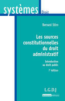 Les sources constitutionnelles du droit administratif, 7eme ed    , introduction au droit public
