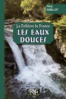 Le Folklore de France : les Eaux douces, (Tome 2-b)
