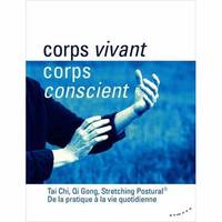 Corps vivant, corps conscient, Tai chi, qi cong, stretching postural