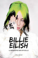 Billie Eilish / la biographie non officielle