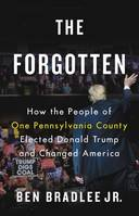 The Forgotten, How the People of One Pennsylvania County Elected Donald Trump and Cha