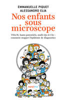 Nos enfants sous microscope, TDHA, hauts potentiels, multi-dys & Cie : comment stopper l'épidémie de diagnostics
