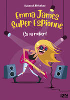 Emma James super espionne - tome 04 : Ça va rocker !