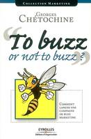 To Buzz or Not to Buzz ?, Comment lancer une campagne de buzz marketing