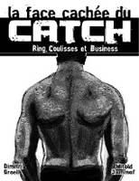 La face cachée du catch, ring, coulisses & business