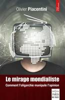 Le mirage mondialiste, Comment l'oligarchie manipule l'opinion