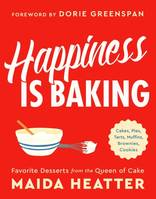 Happiness Is Baking, Cakes, Pies, Tarts, Muffins, Brownies, Cookies: Favorite Desserts from