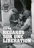 Regards sur une libération / été 44, An insight into the liberation
