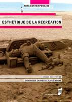 ESTHETIQUE DE LA RECREATION, [actes du colloque, paris, inha, institut national d'histoire de l'art,11-13 mai 2016]