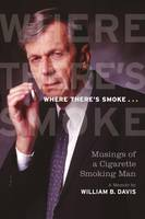 Where There's Smoke ..., Musings of a Cigarette Smoking Man, A Memoir