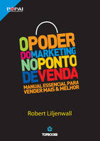 O Poder do Marketing no Ponto de Venda, Manual essencial para vender mais & melhor