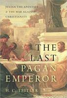 The Last Pagan Emperor, Julian the Apostate and the War Against Christianity