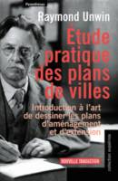 Etude pratique des plans de villes.  Introduction à l'art de dessiner les plans d'aménagement et d'extension, introduction à l'art de dessiner les plans d'aménagement et d'extension