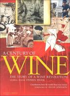 A Century of Wine: The Story of a Wine Revolution