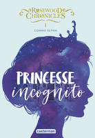 ROSEWOOD CHRONICLES - T01 - PRINCESSE INCOGNITO