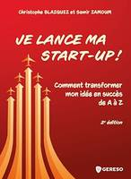 Je lance ma start-up !, Comment transformer mon idée en succès de A à A