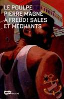 À Freud ! Sales et méchants