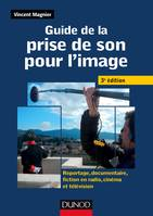 Guide de la prise de son pour l'image -3e ed - Reportage, documentaire, fiction en radio et télé, Reportage, documentaire, fiction en radio, cinéma et télévision