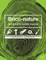 Brico-nature, 30 projets super faciles
