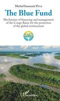 The Blue Fund, Mechanism of financing and management of the Congo Basin for the protection of the global environment