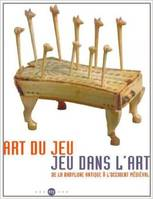 Art du jeu, jeu dans l'art / de Babylone à l'Occident médiéval : exposition, Paris, Musée national d, de Babylone à l'Occident médiéval