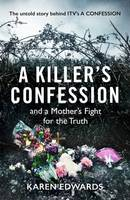 A Killer's Confession, And a mother's fight to bring her daughter, Becky Godden-Edwards', mur