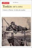 Tonkin, 1873-1954 : Colonie et Nation : le delta des mythes