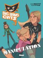 Tome 3, Big Bang Cats - Tome 03, Manipulation