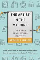 THE ARTIST IN THE MACHINE : THE WORLD OF AI-POWERED CREATIVITY /ANGLAIS