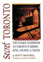 Secret Toronto, The Unique Guidebook to Toronto's Hidden Sites, Sounds, and Tastes