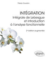 INTEGRATION - INTEGRALE DE LEBESGUE ET INTRODUCTION A L ANALYSE FONCTIONNELLE - 2E EDITION AUGMENTEE
