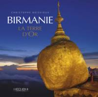 Birmanie / la terre d'or