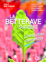 LA BETTERAVE SUCRIERE - L'INNOVATION COMPETITIVE. PREFACE DE DIDIER GUILLAUME