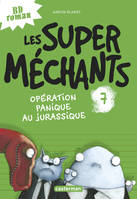 LES SUPER MECHANTS - T07 - OPERATION PANIQUE AU JURASSIQUE