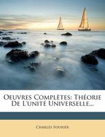 Oeuvres Completes, Theorie de L'Unite Universelle...