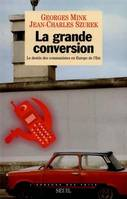 La grande conversion, le destin des communistes en Europe de l'Est