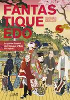 Edo fantastique / le guide illustré de l'ère Edo au Japon