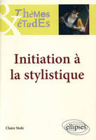 INITIATION A LA STYLISTIQUE - 2E EDITION