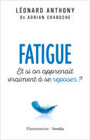Fatigue / et si on apprenait vraiment à se reposer ?