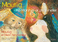 MOUTIG HA MARZHIN AR STROBINELLER T5 / Moutig et Merlin l'enchanteur (BILINGUE)